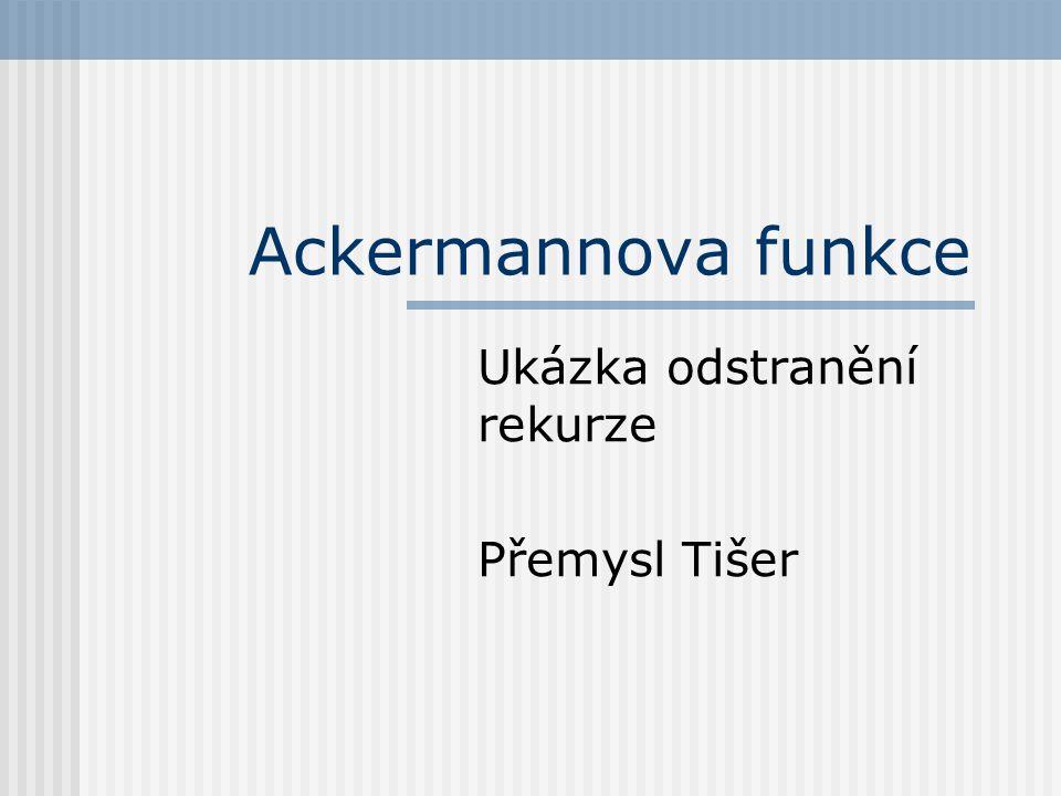 Ackermannova funkce Ukázka odstranění rekurze Přemysl Tišer