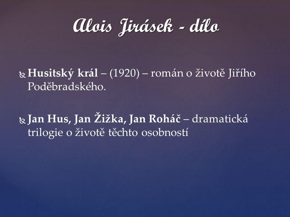   Husitský král – (1920) – román o životě Jiřího Poděbradského.   Jan Hus, Jan Žižka, Jan Roháč – dramatická trilogie o životě těchto osobností Al