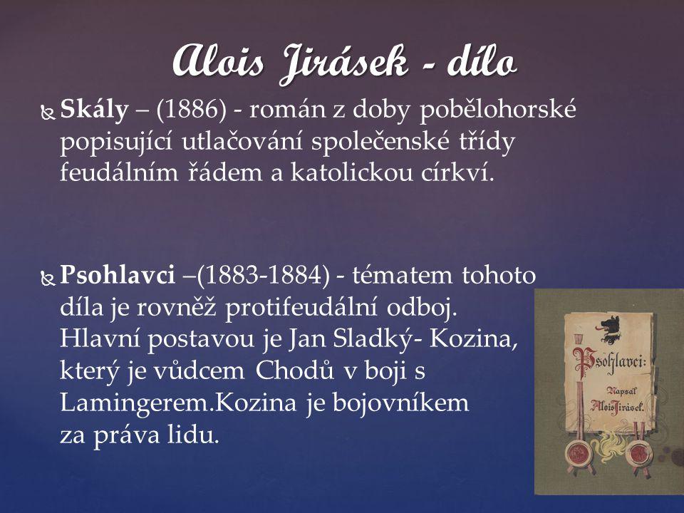   Skály – (1886) - román z doby pobělohorské popisující utlačování společenské třídy feudálním řádem a katolickou církví.   Psohlavci –(1883-1884)
