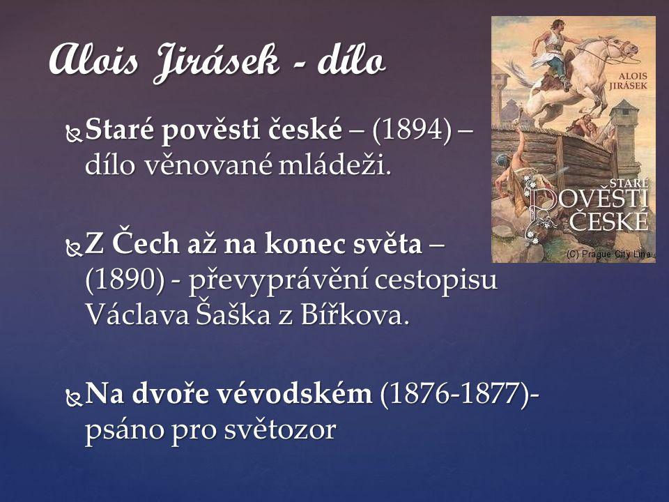 Staré pověsti české – (1894) – dílo věnované mládeži.  Z Čech až na konec světa – (1890) - převyprávění cestopisu Václava Šaška z Bířkova.  Na dvo
