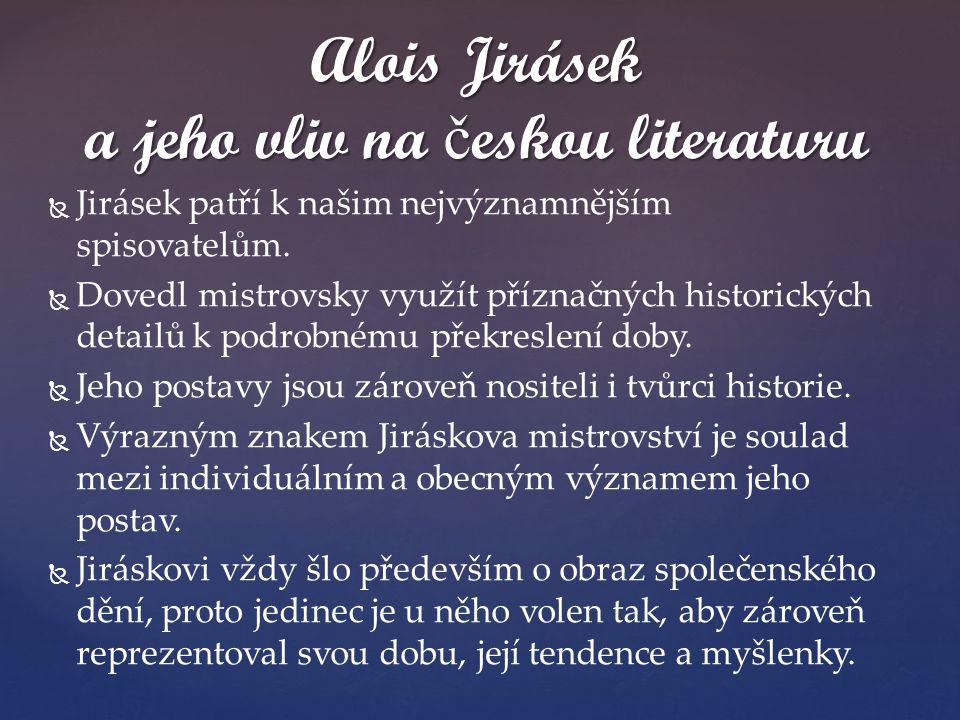  Jirásek patří k našim nejvýznamnějším spisovatelům.   Dovedl mistrovsky využít příznačných historických detailů k podrobnému překreslení doby. 