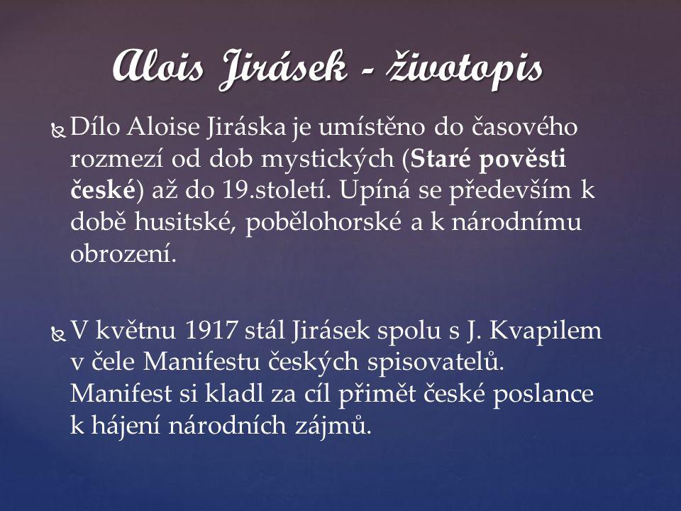   Dílo Aloise Jiráska je umístěno do časového rozmezí od dob mystických (Staré pověsti české) až do 19.století. Upíná se především k době husitské,