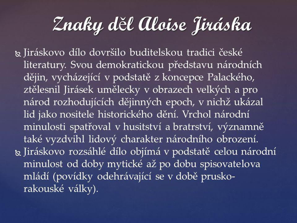  Jiráskovo dílo dovršilo buditelskou tradici české literatury. Svou demokratickou představu národních dějin, vycházející v podstatě z koncepce Pala
