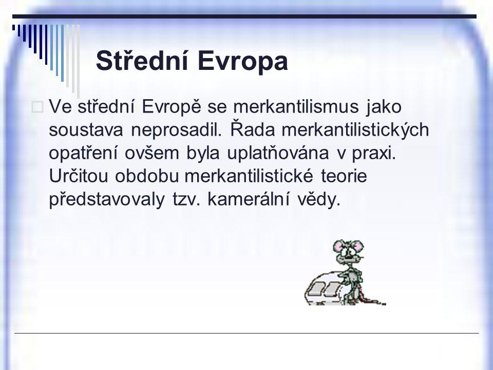 Střední Evropa  Ve střední Evropě se merkantilismus jako soustava neprosadil. Řada merkantilistických opatření ovšem byla uplatňována v praxi. Určito