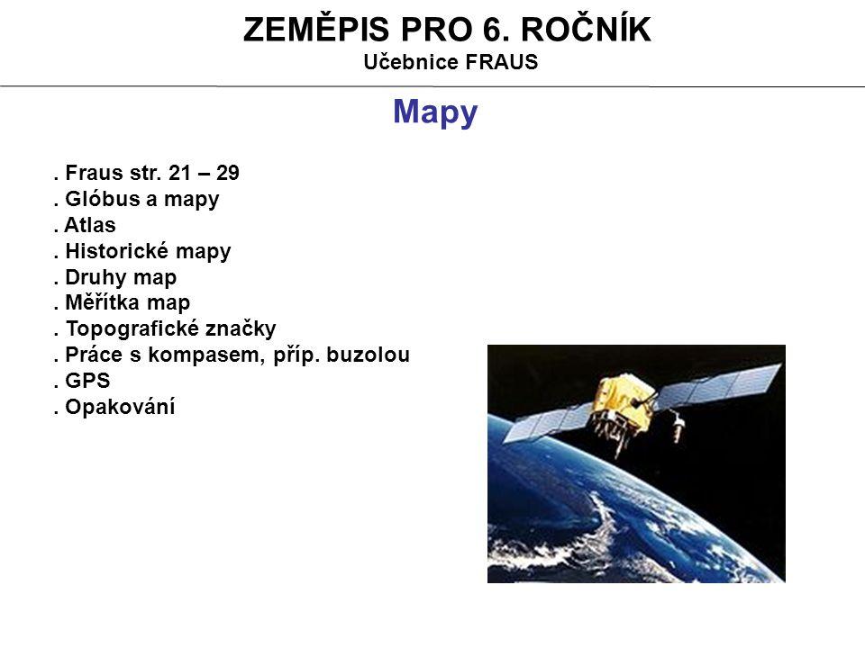GLÓBUS A MAPY Glóbus je zmenšený model planety, měsíce či hvězdy (např.