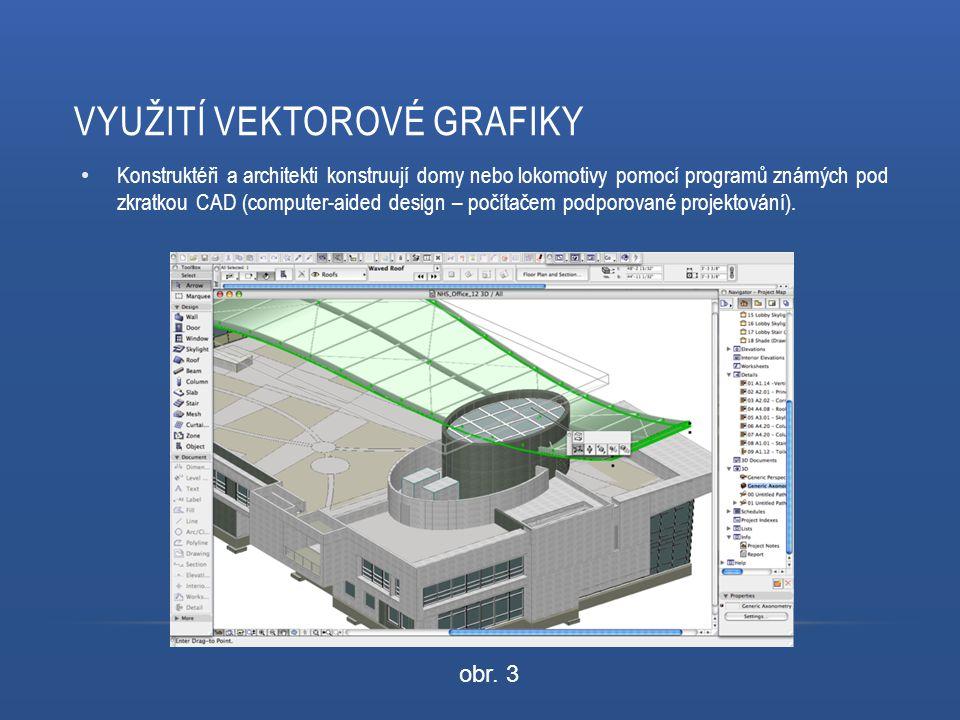 VYUŽITÍ VEKTOROVÉ GRAFIKY Konstruktéři a architekti konstruují domy nebo lokomotivy pomocí programů známých pod zkratkou CAD (computer-aided design – počítačem podporované projektování).