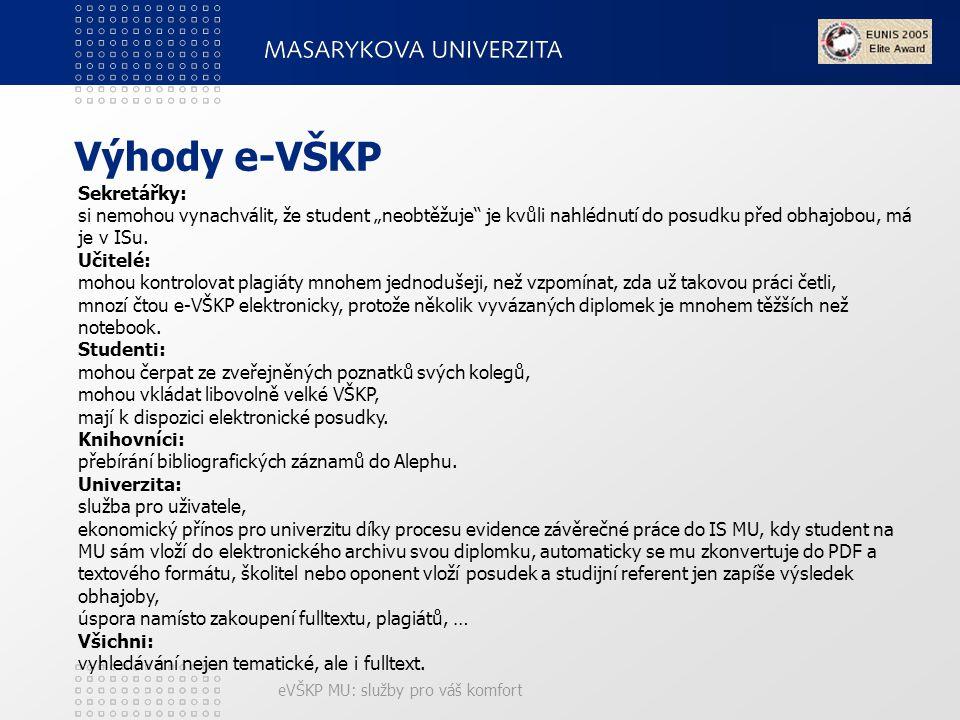 """eVŠKP MU: služby pro váš komfort Výhody e-VŠKP Sekretářky: si nemohou vynachválit, že student """"neobtěžuje je kvůli nahlédnutí do posudku před obhajobou, má je v ISu."""