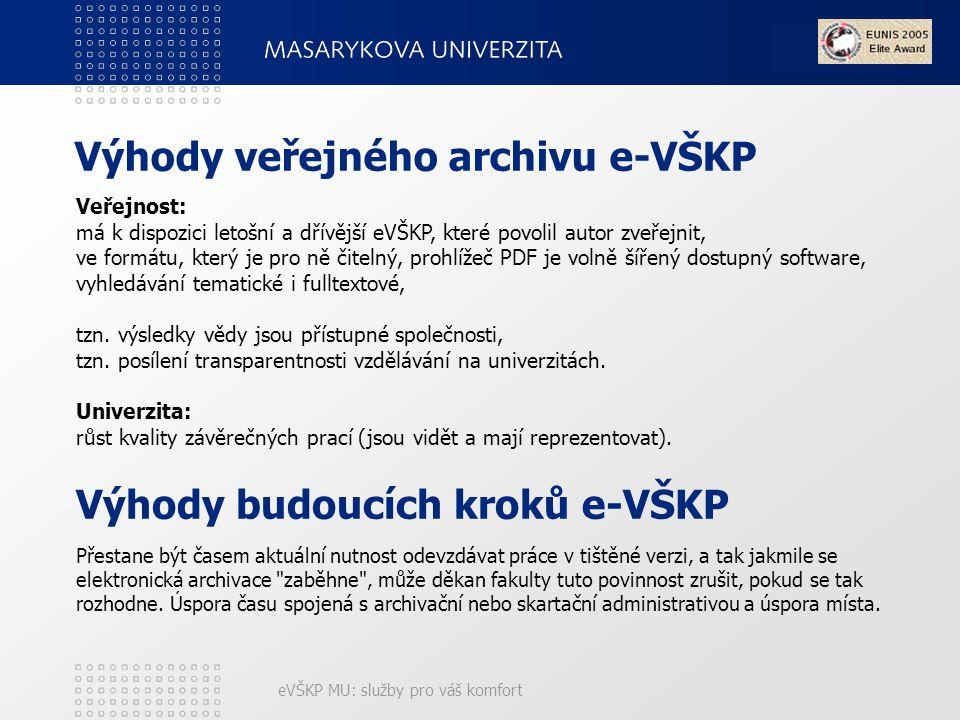 eVŠKP MU: služby pro váš komfort Výhody veřejného archivu e-VŠKP Veřejnost: má k dispozici letošní a dřívější eVŠKP, které povolil autor zveřejnit, ve formátu, který je pro ně čitelný, prohlížeč PDF je volně šířený dostupný software, vyhledávání tematické i fulltextové, tzn.