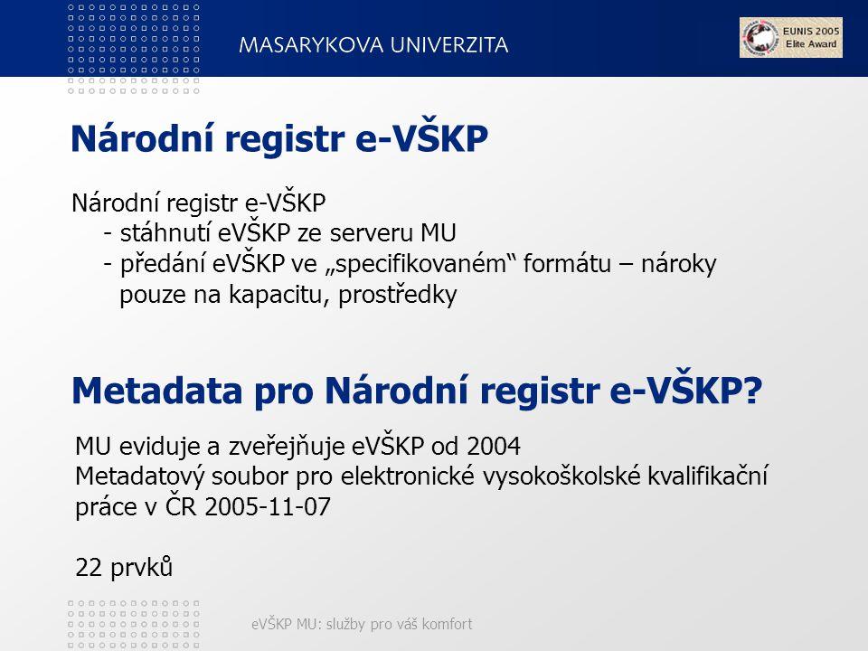 """eVŠKP MU: služby pro váš komfort Národní registr e-VŠKP - stáhnutí eVŠKP ze serveru MU - předání eVŠKP ve """"specifikovaném formátu – nároky pouze na kapacitu, prostředky Národní registr e-VŠKP Metadata pro Národní registr e-VŠKP."""