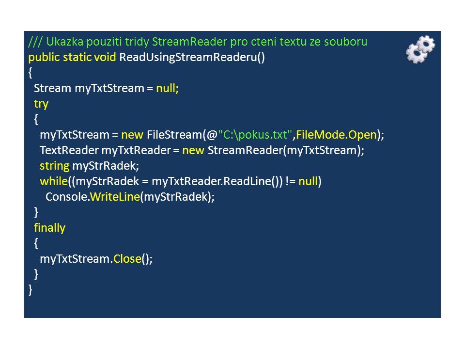/// Ukazka pouziti tridy StreamReader pro cteni textu ze souboru public static void ReadUsingStreamReaderu() { Stream myTxtStream = null; try { myTxtS