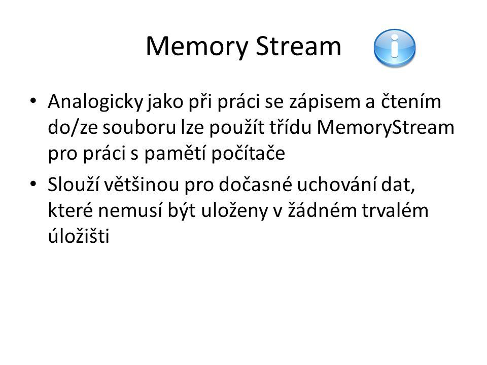 Memory Stream Analogicky jako při práci se zápisem a čtením do/ze souboru lze použít třídu MemoryStream pro práci s pamětí počítače Slouží většinou pr