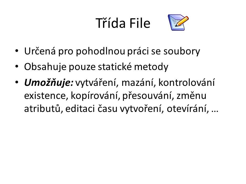Třída File Určená pro pohodlnou práci se soubory Obsahuje pouze statické metody Umožňuje: vytváření, mazání, kontrolování existence, kopírování, přeso