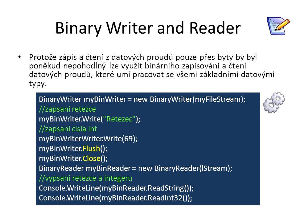 Binary Writer and Reader Protože zápis a čtení z datových proudů pouze přes byty by byl poněkud nepohodlný lze využít binárního zapisování a čtení dat