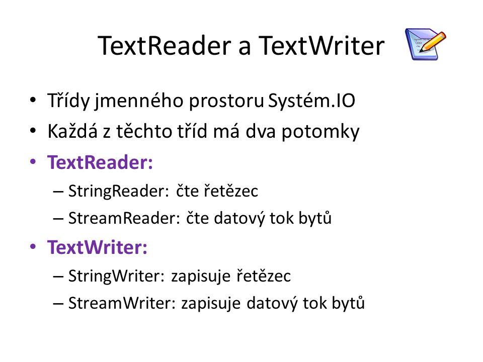 TextReader a TextWriter Třídy jmenného prostoru Systém.IO Každá z těchto tříd má dva potomky TextReader: – StringReader: čte řetězec – StreamReader: č