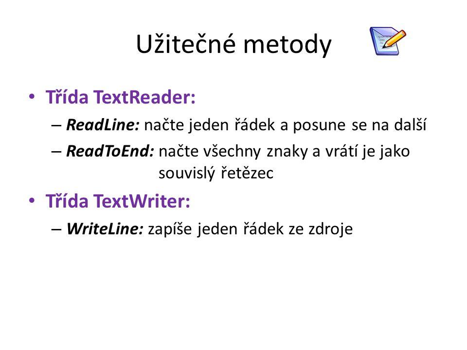 Užitečné metody Třída TextReader: – ReadLine: načte jeden řádek a posune se na další – ReadToEnd: načte všechny znaky a vrátí je jako souvislý řetězec