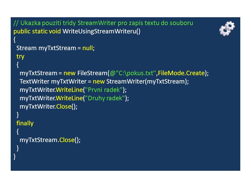 // Ukazka pouziti tridy StreamWriter pro zapis textu do souboru public static void WriteUsingStreamWriteru() { Stream myTxtStream = null; try { myTxtS