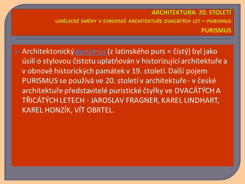  Architektonický purismus (z latinského purs = čistý) byl jako úsilí o stylovou čistotu uplatňován v historizující architektuře a v obnově historických památek v 19.