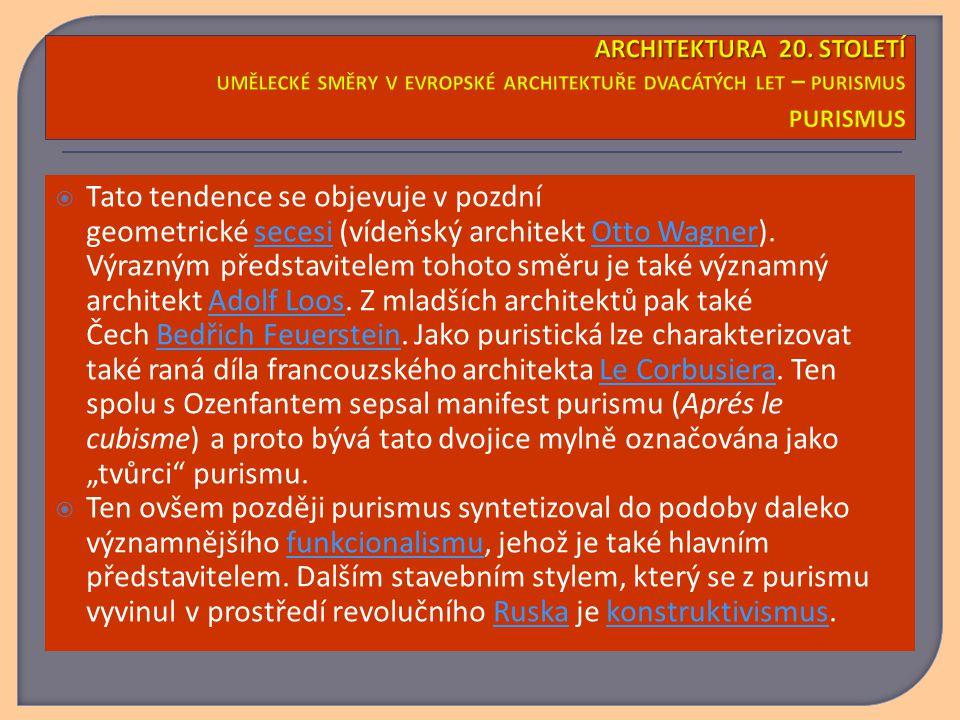  Tato tendence se objevuje v pozdní geometrické secesi (vídeňský architekt Otto Wagner). Výrazným představitelem tohoto směru je také významný archit