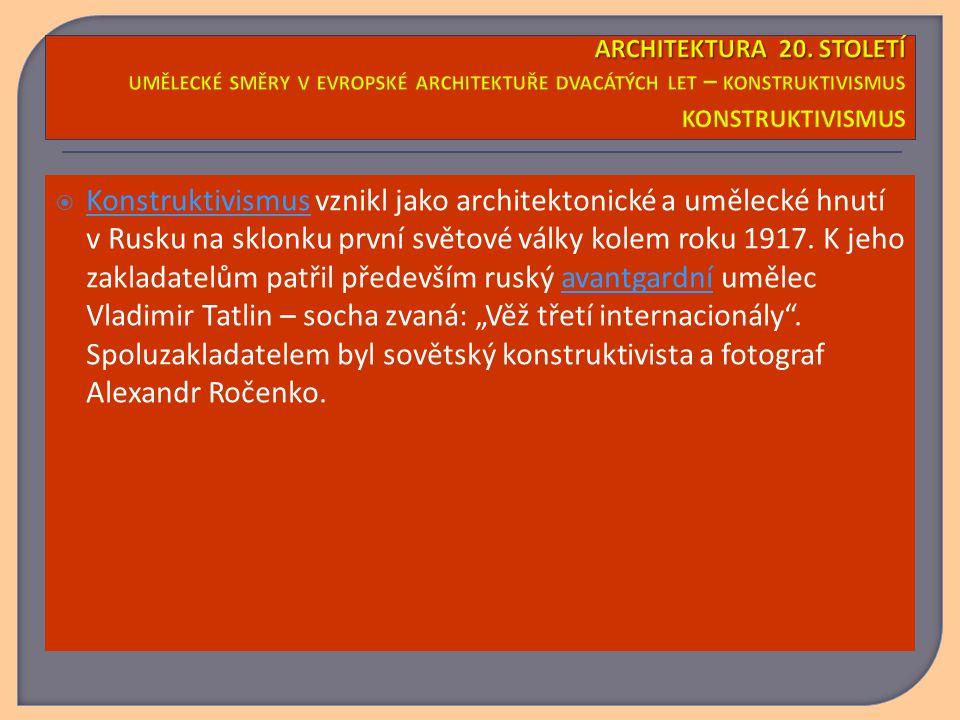 Konstruktivismus vznikl jako architektonické a umělecké hnutí v Rusku na sklonku první světové války kolem roku 1917. K jeho zakladatelům patřil pře