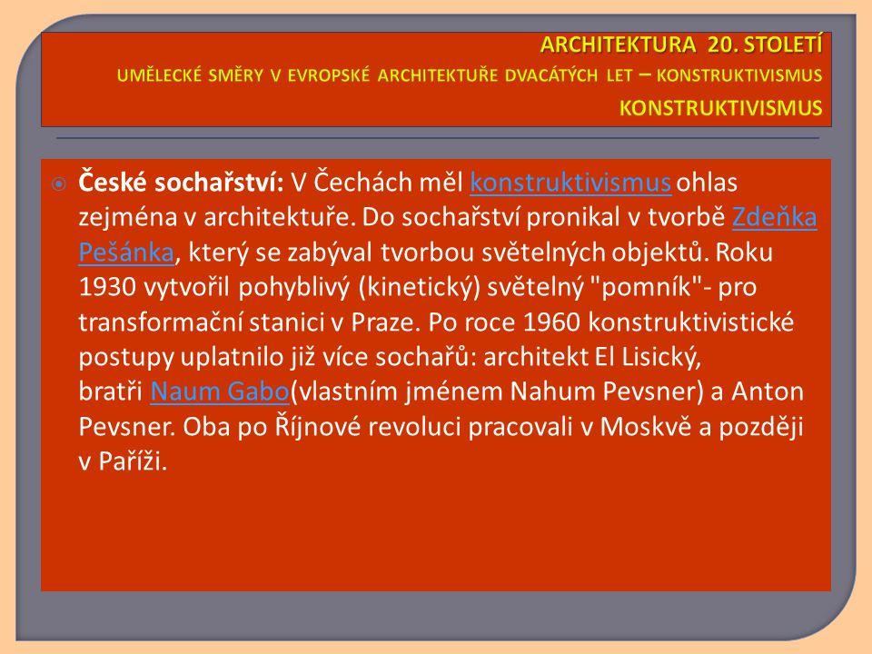  České sochařství: V Čechách měl konstruktivismus ohlas zejména v architektuře. Do sochařství pronikal v tvorbě Zdeňka Pešánka, který se zabýval tvor