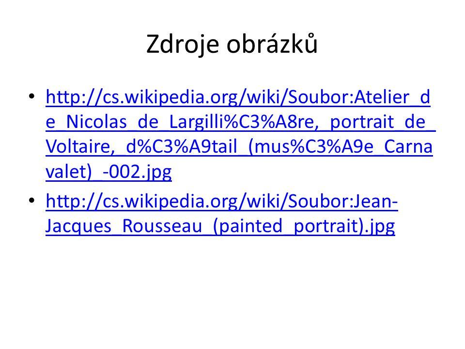 Zdroje obrázků http://cs.wikipedia.org/wiki/Soubor:Atelier_d e_Nicolas_de_Largilli%C3%A8re,_portrait_de_ Voltaire,_d%C3%A9tail_(mus%C3%A9e_Carna valet)_-002.jpg http://cs.wikipedia.org/wiki/Soubor:Atelier_d e_Nicolas_de_Largilli%C3%A8re,_portrait_de_ Voltaire,_d%C3%A9tail_(mus%C3%A9e_Carna valet)_-002.jpg http://cs.wikipedia.org/wiki/Soubor:Jean- Jacques_Rousseau_(painted_portrait).jpg http://cs.wikipedia.org/wiki/Soubor:Jean- Jacques_Rousseau_(painted_portrait).jpg
