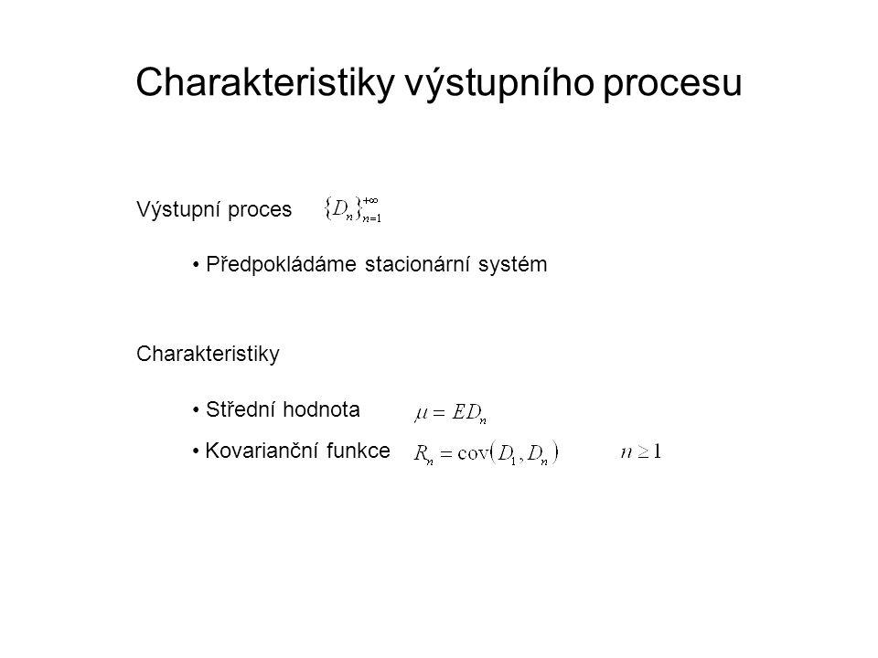 Charakteristiky výstupního procesu Výstupní proces Střední hodnota Kovarianční funkce Předpokládáme stacionární systém Charakteristiky