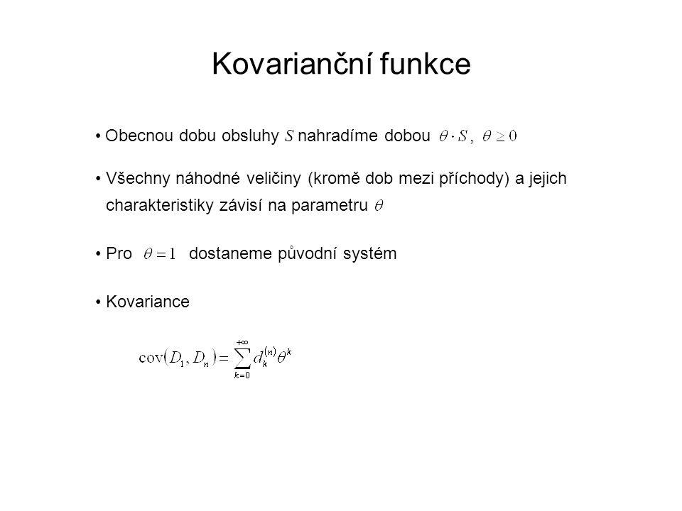 Kovarianční funkce Obecnou dobu obsluhy S nahradíme dobou, Všechny náhodné veličiny (kromě dob mezi příchody) a jejich charakteristiky závisí na parametru Pro dostaneme původní systém Kovariance