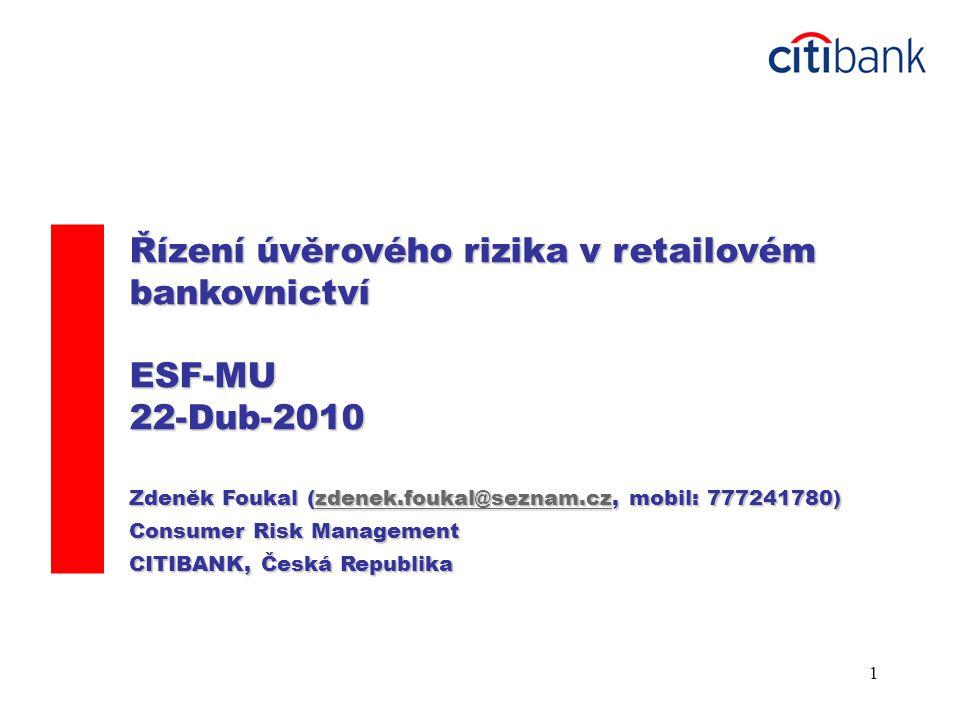 1 Řízení úvěrového rizika v retailovém bankovnictví ESF-MU22-Dub-2010 Zdeněk Foukal (zdenek.foukal@seznam.cz, mobil: 777241780) zdenek.foukal@seznam.c