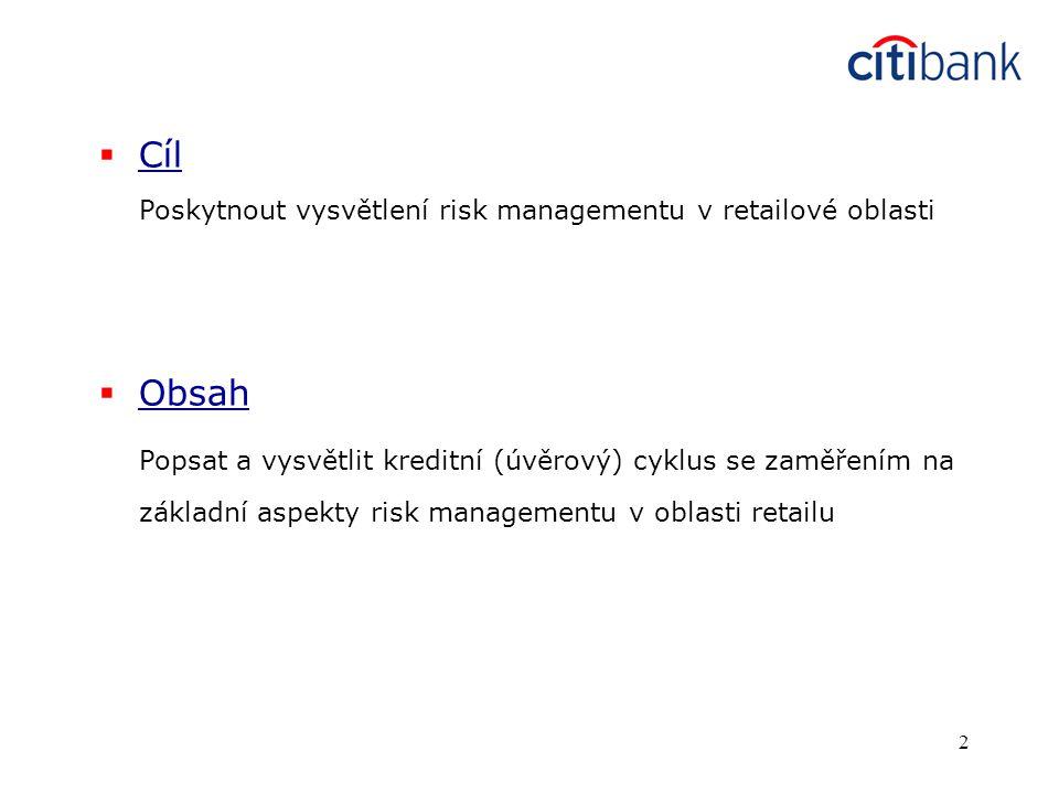 2  Cíl Poskytnout vysvětlení risk managementu v retailové oblasti  Obsah Popsat a vysvětlit kreditní (úvěrový) cyklus se zaměřením na základní aspekty risk managementu v oblasti retailu