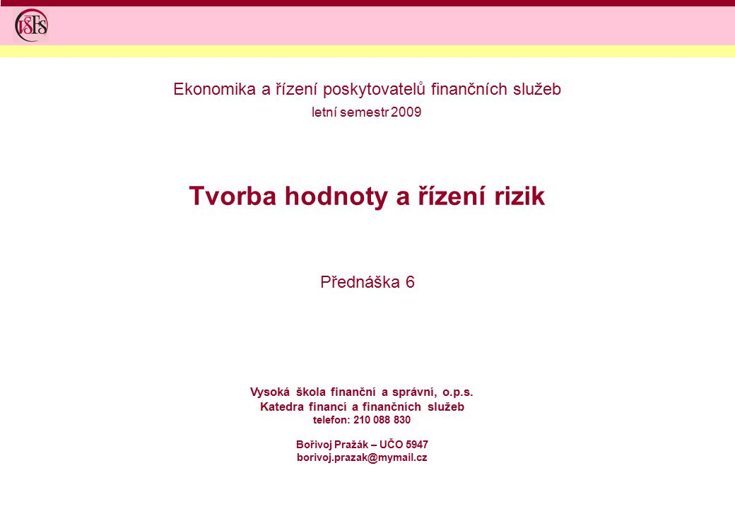 Tvorba hodnoty a řízení rizik Přednáška 6 Vysoká škola finanční a správní, o.p.s.