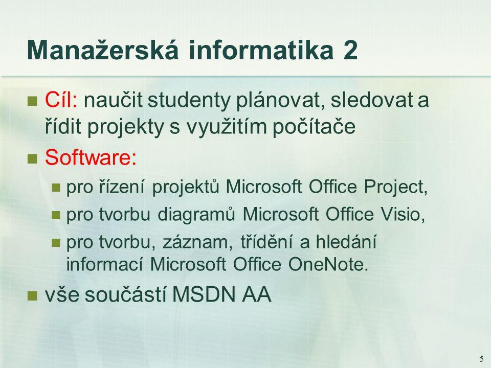 5 Manažerská informatika 2 Cíl: naučit studenty plánovat, sledovat a řídit projekty s využitím počítače Software: pro řízení projektů Microsoft Office Project, pro tvorbu diagramů Microsoft Office Visio, pro tvorbu, záznam, třídění a hledání informací Microsoft Office OneNote.