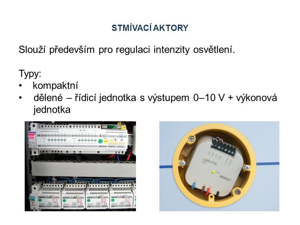 STMÍVACÍ AKTORY Slouží především pro regulaci intenzity osvětlení. Typy: kompaktní dělené – řídicí jednotka s výstupem 0–10 V + výkonová jednotka