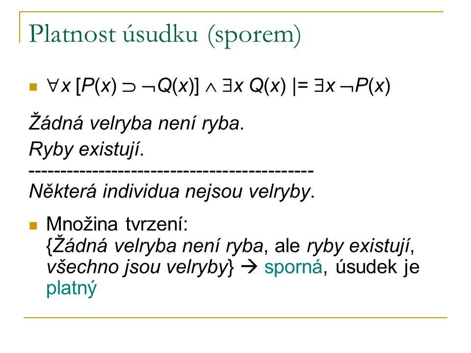 Platnost úsudku (sporem)  x [P(x)   Q(x)]   x Q(x) |=  x  P(x) Žádná velryba není ryba. Ryby existují. ----------------------------------------