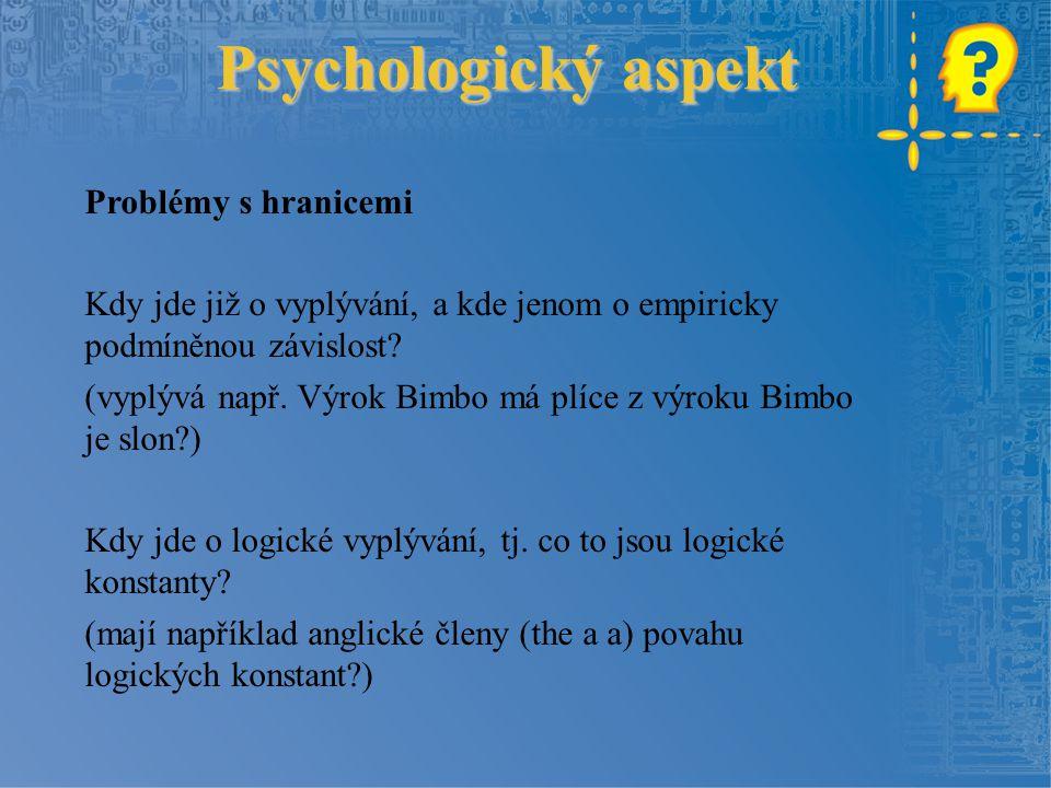 Psychologický aspekt Formální logika Co nejmenší počet operátorů Bezesporný popis světa Pravidlo Ockhamovy břitvy Mentální logika Postavena na sémantice Spíše ve formě modelů Inferenčních schémata Common sense Dynamičnost, paralelnost, komplexnost