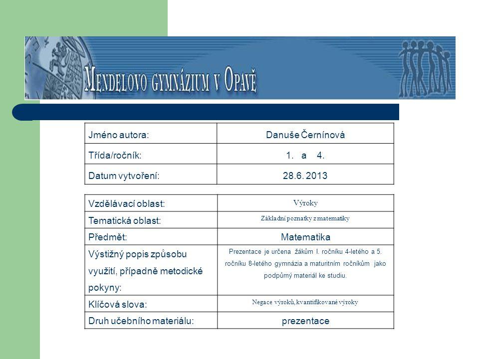 Jméno autora:Danuše Černínová Třída/ročník:1. a 4. Datum vytvoření:28.6. 2013 Vzdělávací oblast: Výroky Tematická oblast: Základní poznatky z matemati