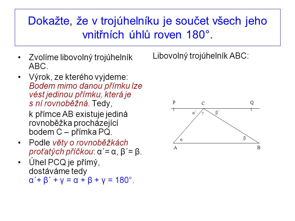 Dokažte, že v trojúhelníku je součet všech jeho vnitřních úhlů roven 180°. Zvolíme libovolný trojúhelník ABC. Výrok, ze kterého vyjdeme: Bodem mimo da