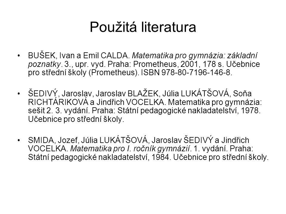 Použitá literatura BUŠEK, Ivan a Emil CALDA. Matematika pro gymnázia: základní poznatky. 3., upr. vyd. Praha: Prometheus, 2001, 178 s. Učebnice pro st