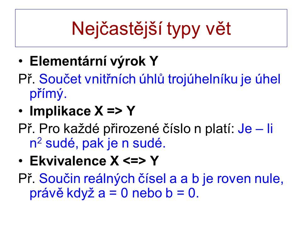 Nejčastější typy vět Elementární výrok Y Př. Součet vnitřních úhlů trojúhelníku je úhel přímý.