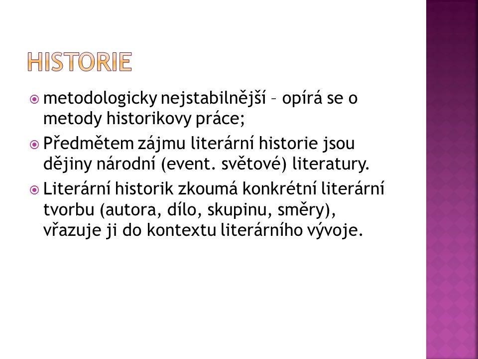  metodologicky nejstabilnější – opírá se o metody historikovy práce;  Předmětem zájmu literární historie jsou dějiny národní (event. světové) litera