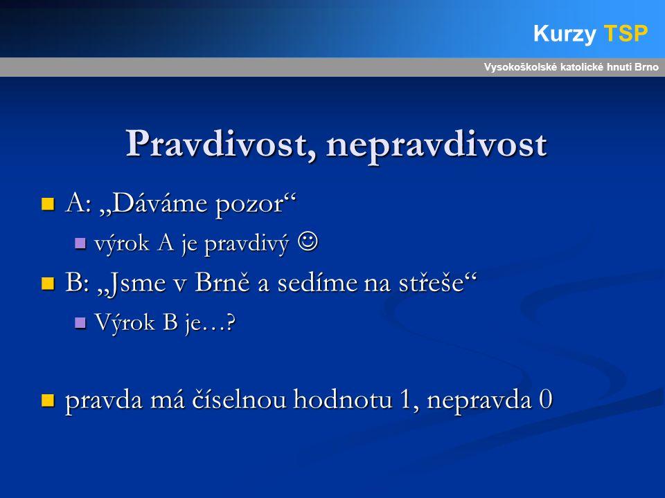 """Pravdivost, nepravdivost A: """"Dáváme pozor A: """"Dáváme pozor výrok A je pravdivý výrok A je pravdivý B: """"Jsme v Brně a sedíme na střeše B: """"Jsme v Brně a sedíme na střeše Výrok B je…."""
