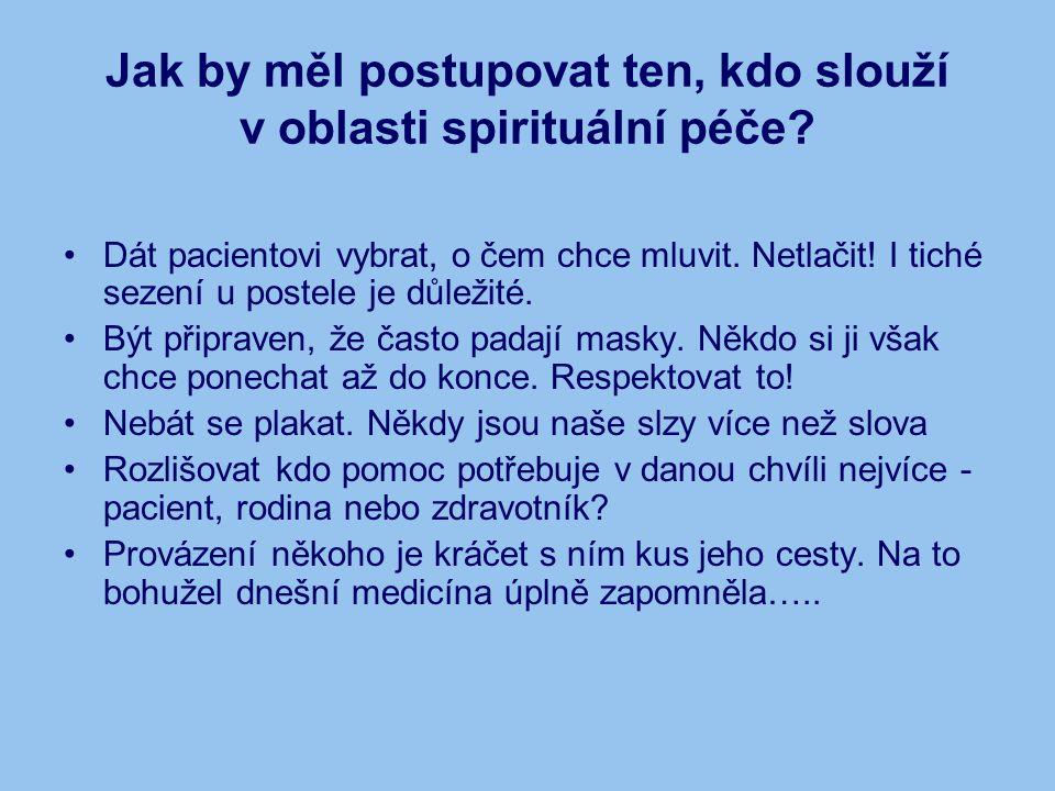 Jak by měl postupovat ten, kdo slouží v oblasti spirituální péče? Dát pacientovi vybrat, o čem chce mluvit. Netlačit! I tiché sezení u postele je důle