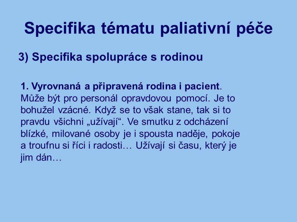 Specifika tématu paliativní péče 3) Specifika spolupráce s rodinou 1.