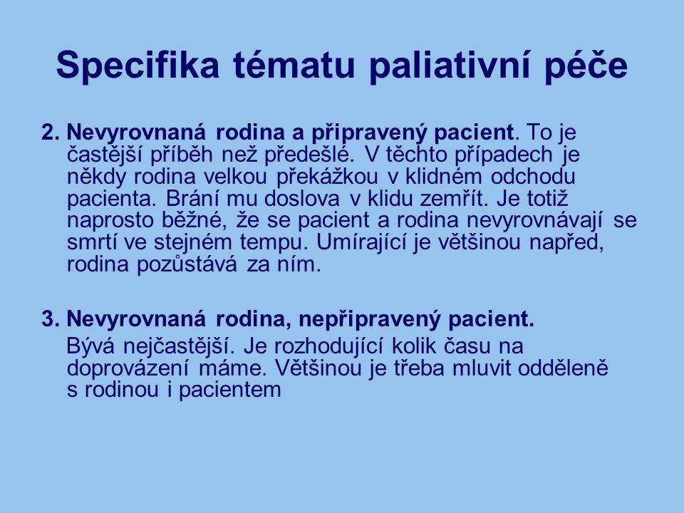 Specifika tématu paliativní péče 2. Nevyrovnaná rodina a připravený pacient. To je častější příběh než předešlé. V těchto případech je někdy rodina ve