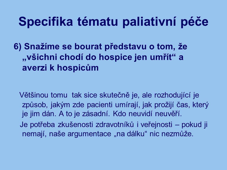 """Specifika tématu paliativní péče 6) Snažíme se bourat představu o tom, že """"všichni chodí do hospice jen umřít a averzi k hospicům Většinou tomu tak sice skutečně je, ale rozhodující je způsob, jakým zde pacienti umírají, jak prožijí čas, který je jim dán."""
