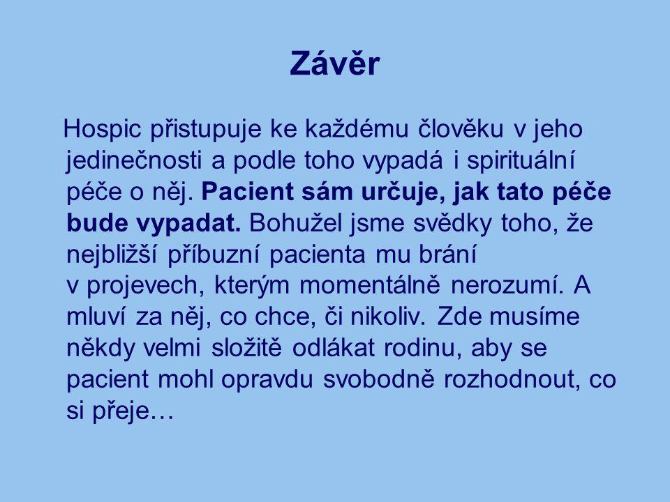 Závěr Hospic přistupuje ke každému člověku v jeho jedinečnosti a podle toho vypadá i spirituální péče o něj.