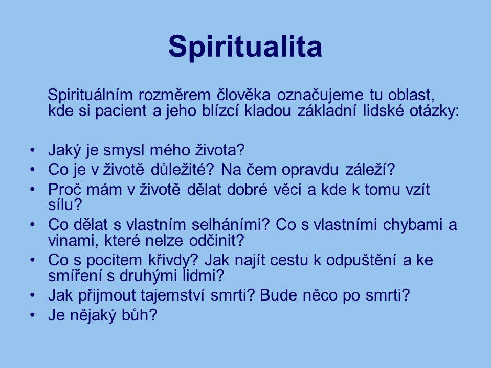Spiritualita Spirituálním rozměrem člověka označujeme tu oblast, kde si pacient a jeho blízcí kladou základní lidské otázky: Jaký je smysl mého života.