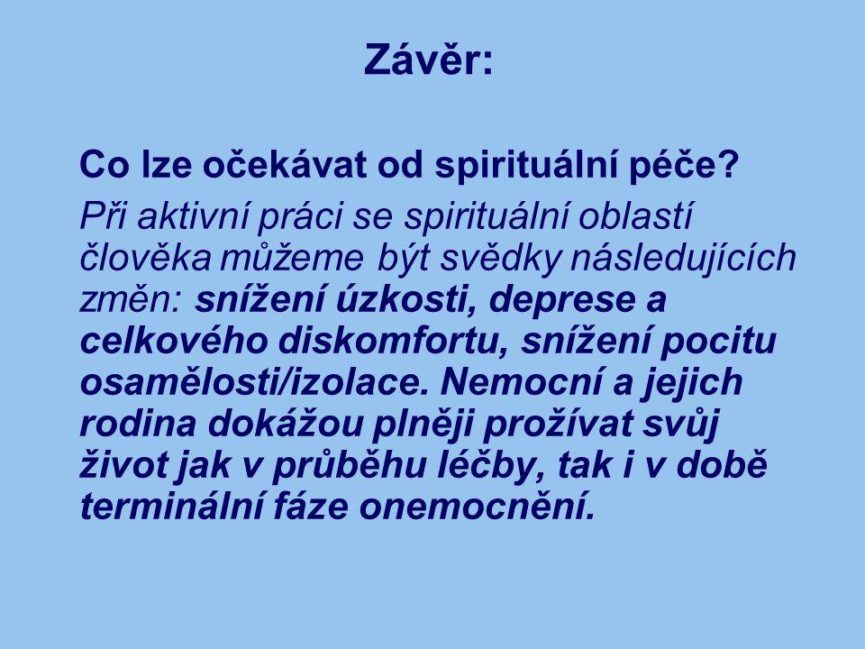 Závěr: Co lze očekávat od spirituální péče? Při aktivní práci se spirituální oblastí člověka můžeme být svědky následujících změn: snížení úzkosti, de