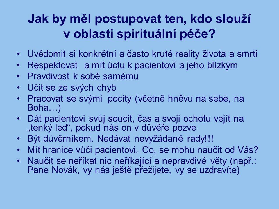 Jak by měl postupovat ten, kdo slouží v oblasti spirituální péče? Uvědomit si konkrétní a často kruté reality života a smrti Respektovat a mít úctu k