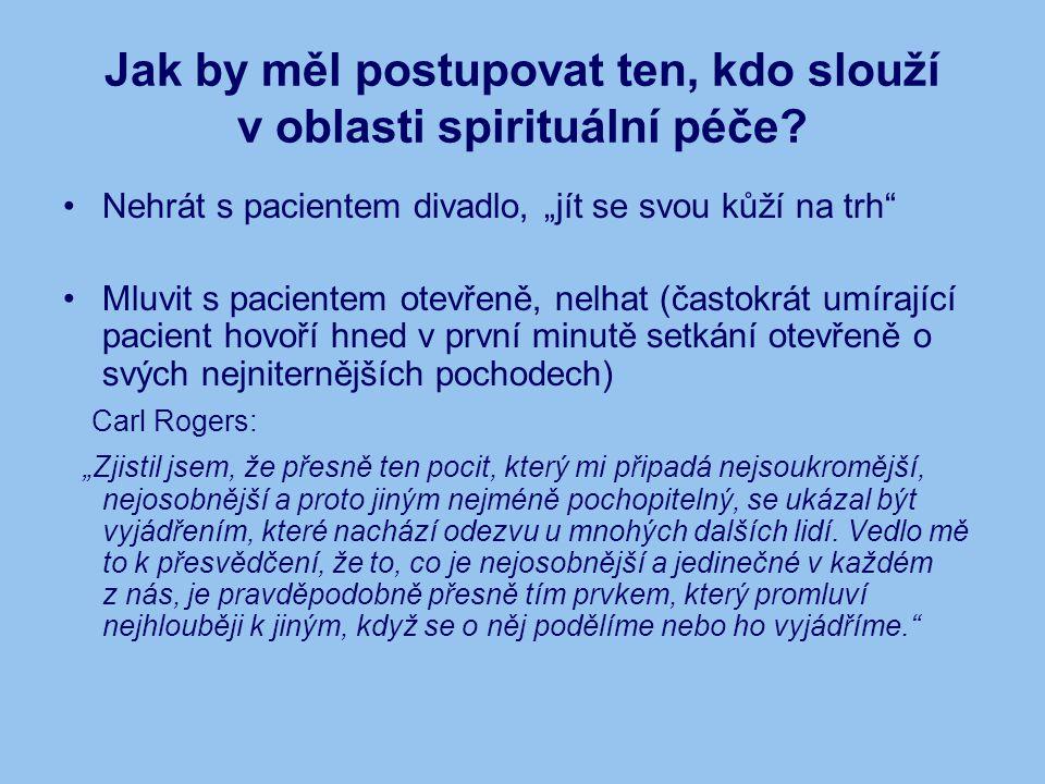 """Jak by měl postupovat ten, kdo slouží v oblasti spirituální péče? Nehrát s pacientem divadlo, """"jít se svou kůží na trh"""" Mluvit s pacientem otevřeně, n"""