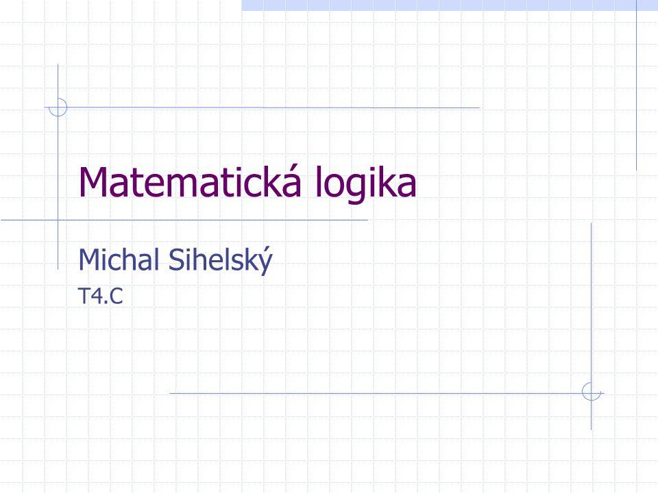 Matematická logika Michal Sihelský T4.C